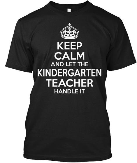 Keep Calm And Let The Kindergarten Teacher Handle It Black T-Shirt Front