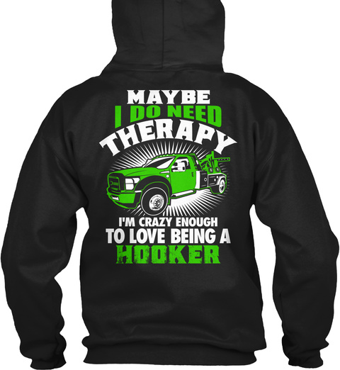 Crazy Hker Maybe I Do Need Therapy I'm Crazy Enough To Love Being A Hooker Black T-Shirt Back