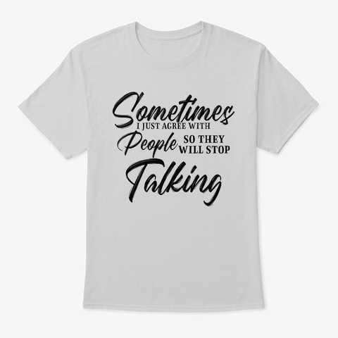 Sometimes I Just Agree With People Light Steel T-Shirt Front