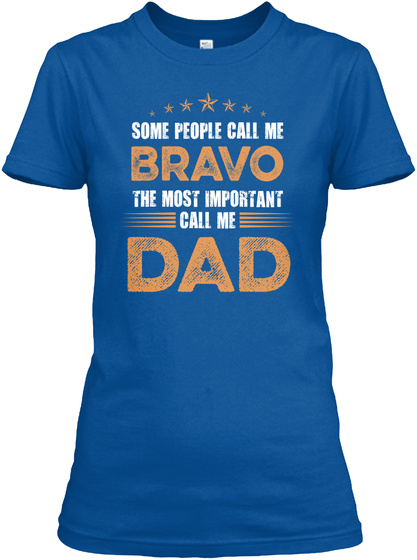 Some People Call Me Bravo The Most Important Call Me Dad Royal T-Shirt Front