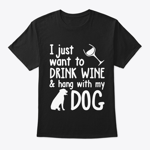 Drink Wine   Hang With My Dog Tee Black T-Shirt Front