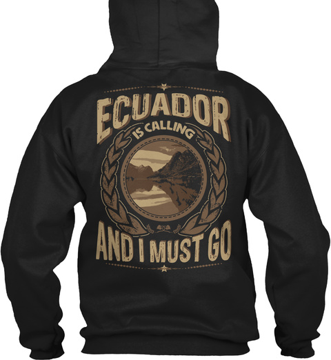 Ecuador Is Calling And I Must Go Black T-Shirt Back