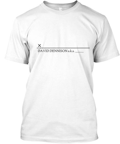 X David Dennison A.K.A.              White T-Shirt Front