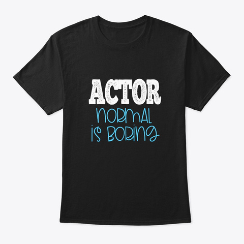 [Theatre] Actor   Normal Is Boring Black T-Shirt Front