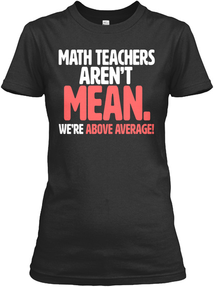 Math Teachers Aren't Mean Black T-Shirt Front