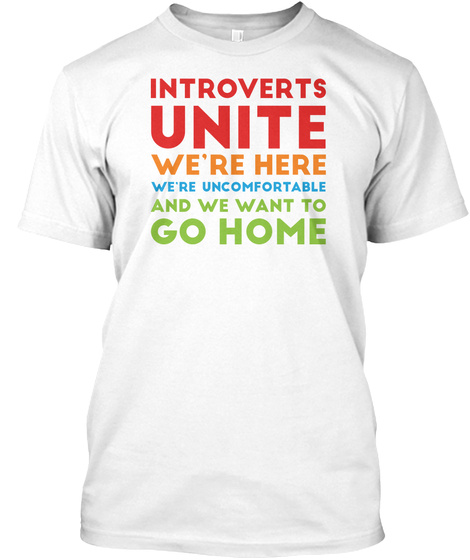 Introverts Unite We're Here We're Uncomfortable And We Want To Go Home White Camiseta Front