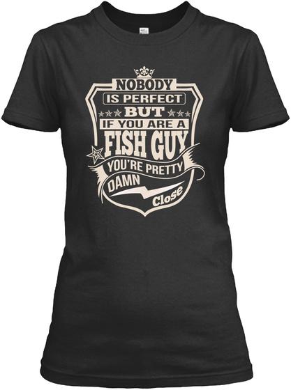 Fish Guy Pretty Damn Close T Shirts Black T-Shirt Front