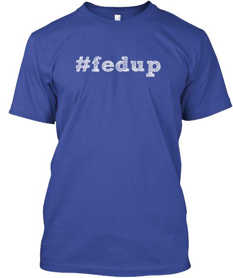 #Fedup Deep Royal T-Shirt Front