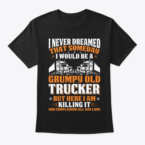 Grumpy Old Trucker T Shirt Black T-Shirt Front