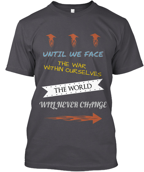 Until We Face The War  Within Ourselves The World Will Never Change Asphalt T-Shirt Front