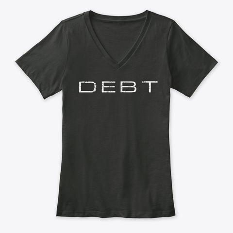 """Debt"" T Shirt   Women's V Neck Black T-Shirt Front"