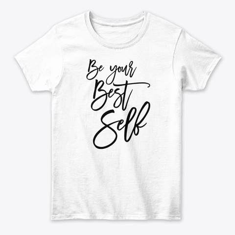 Be Your Best Self, Positive Quote White T-Shirt Front