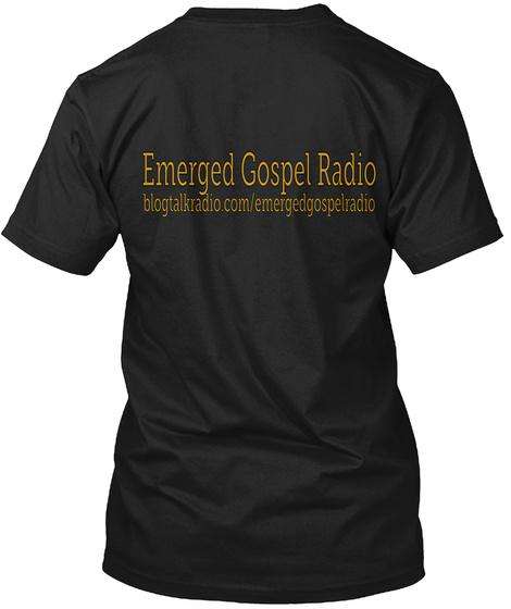 Emerged Gospel Radio Blogtalkradio.Com/Emergedgospelradio Black T-Shirt Back