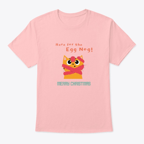 Here For The Egg Nog Pale Pink T-Shirt Front