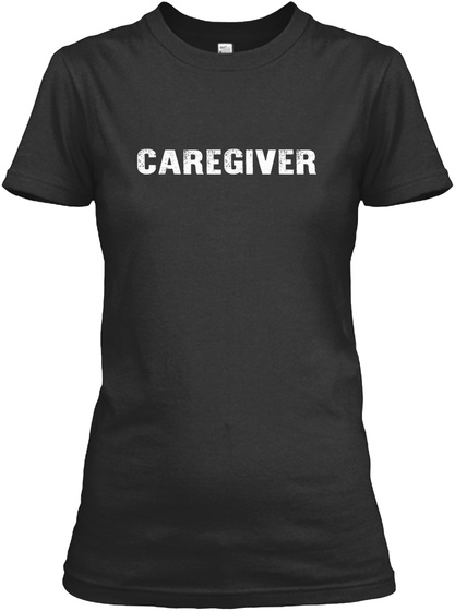 Caregiver  Black T-Shirt Front
