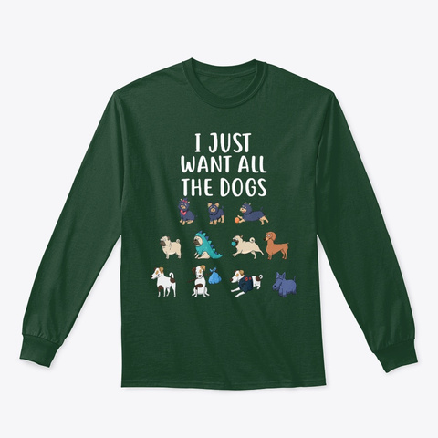 I Just Want All The Dogs Tshirt Cute Dog Forest Green T-Shirt Front
