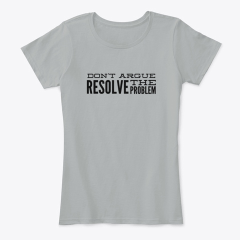 Don't Argue Resolve The Problem Grey T-Shirt Front