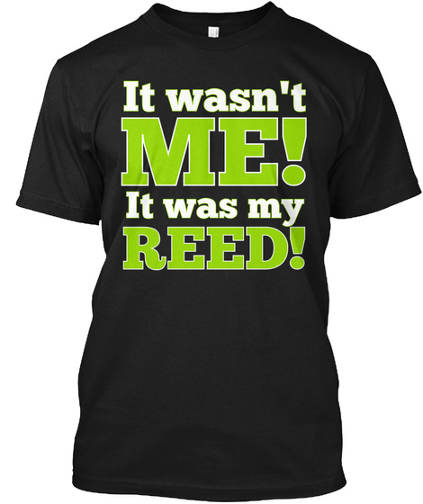It Wasn't Me! It Was My Reed! Black T-Shirt Front