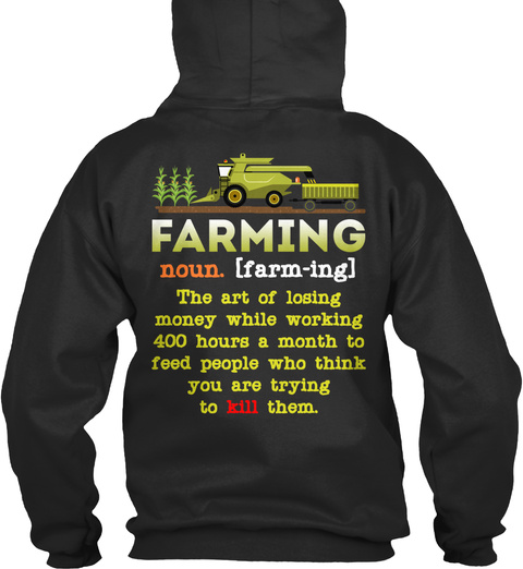 Farming Noun [Farm Ing] The Art Of Losing Money While Working 400 Hours A Month To Feed People Who Think You Are... Jet Black T-Shirt Back