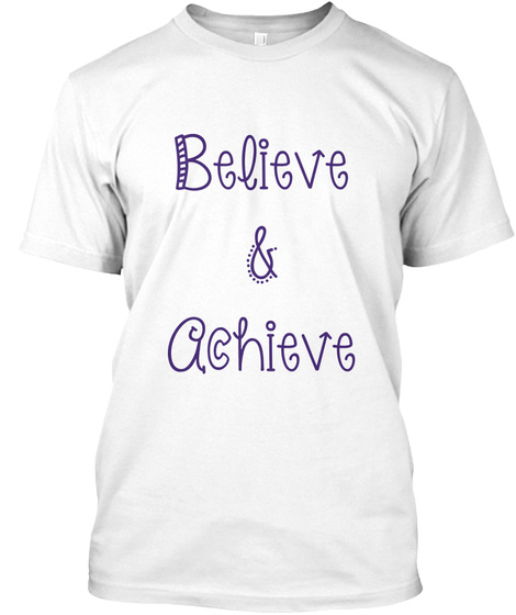Believe & Achieve White T-Shirt Front