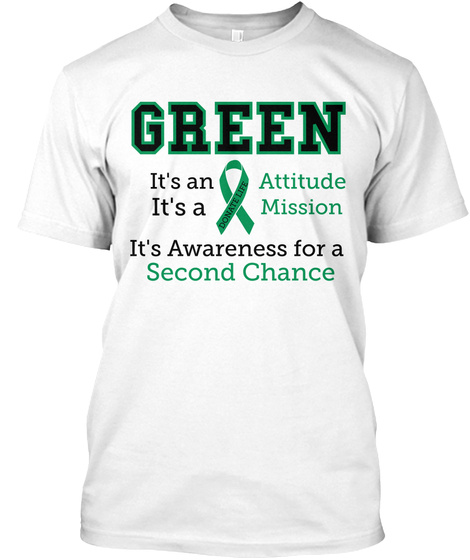 Green It's An Attitude It's A Mission It's Awareness For A Second Chance  White T-Shirt Front