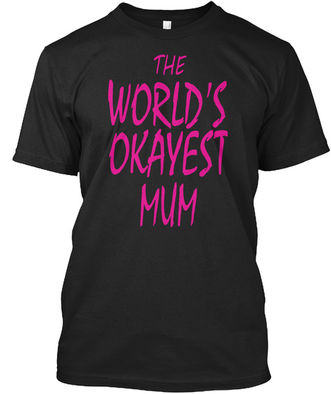 The Worlds Okayest Mum Black T-Shirt Front