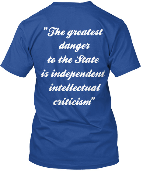 The Greatest Danger To The State Is Independent Intellectual Criticism Deep Royal T-Shirt Back