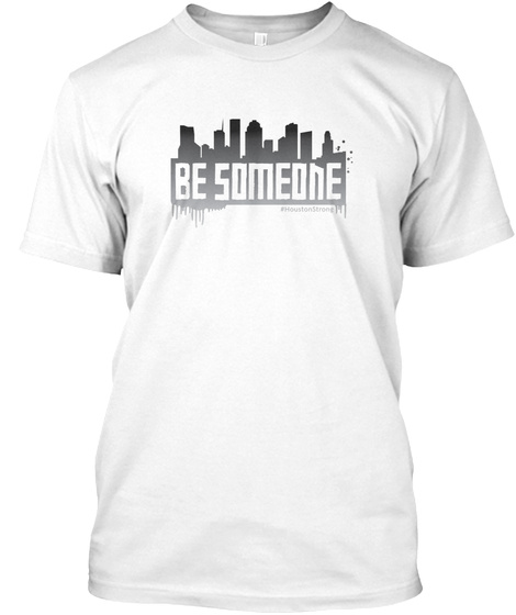 Be Someone White T-Shirt Front