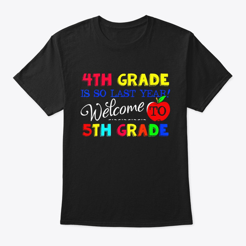 4th Grade Is So Last Year Welcome To 5th Black T-Shirt Front