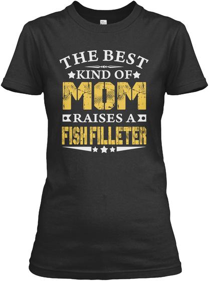 THE BEST MOM RAISES A FISH FILLETER SHIRTS Unisex Tshirt
