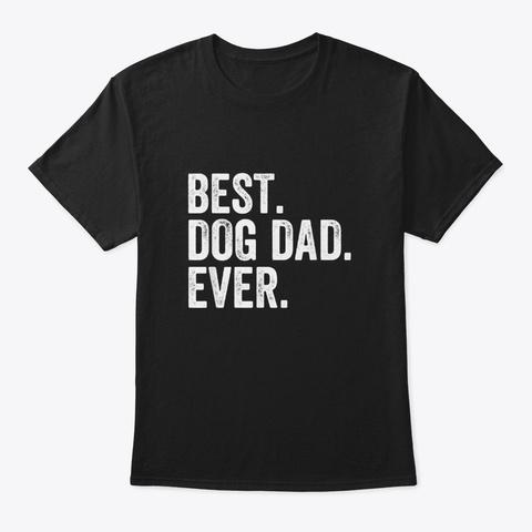 Best Dog Dad Ever T Shirt Black T-Shirt Front