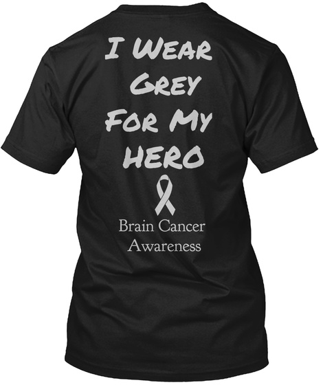 I Wear Grey For My Hero Brain Cancer Awareness Black T-Shirt Back