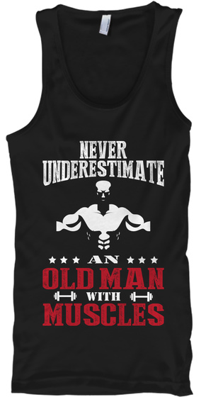 Never Underestimate An Old Man With Muscles  Black T-Shirt Front