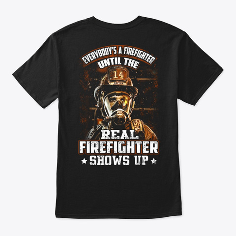 Firefighter   Shows Up Black T-Shirt Back