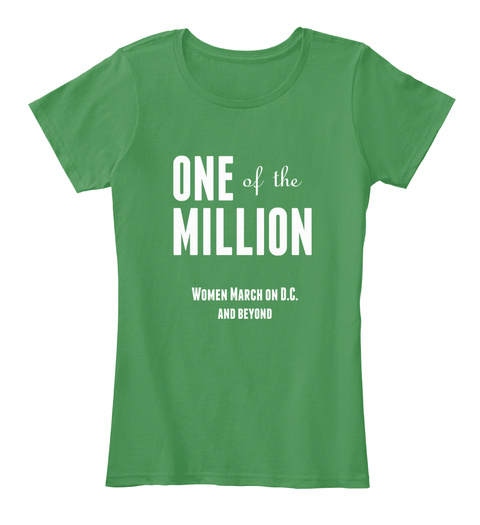 One Of The Million Women March On D.C. And Beyond Kelly Green  Women's T-Shirt Front