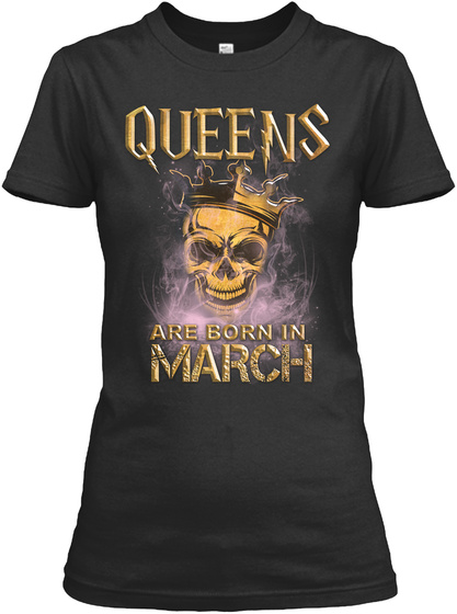 Queens Are Born In March Black T-Shirt Front