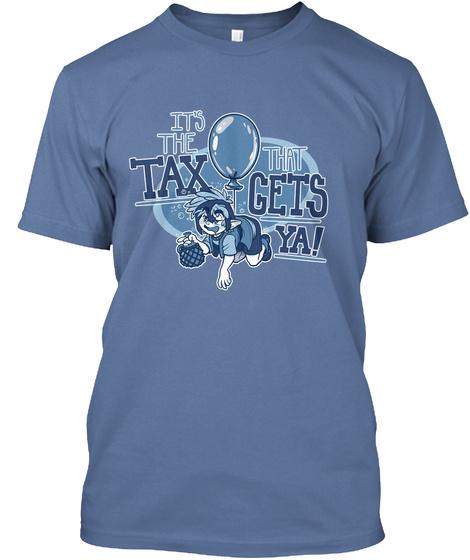 It's The Tax That Gets Ya! Denim Blue T-Shirt Front