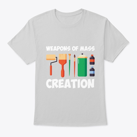 Weapons Of Mass Creation Funny Art Suppl Light Steel T-Shirt Front