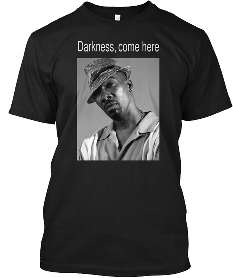 Darkness, Come Here Black T-Shirt Front