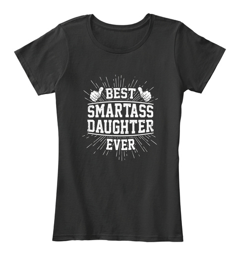 Best Smartass Daughter Ever Shirt Black T-Shirt Front