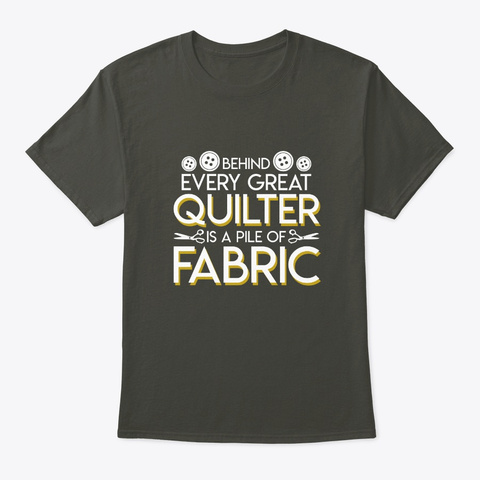 Behind Every Great Quilter Is Pile Of Fa Smoke Gray T-Shirt Front