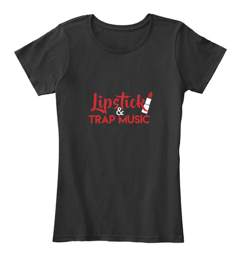 Lipstick & Trap Music Black Women's T-Shirt Front