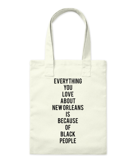 Everything You Love About New Orleans Is Because Of Black People Natural Tote Bag Front