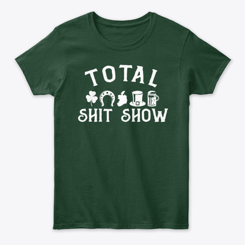 Irish Ancestry Total Shit Show Forest Green T-Shirt Front