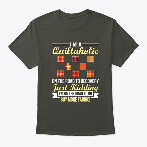 Quiltaholic Go Buy More Fabric Quilting Smoke Gray T-Shirt Front