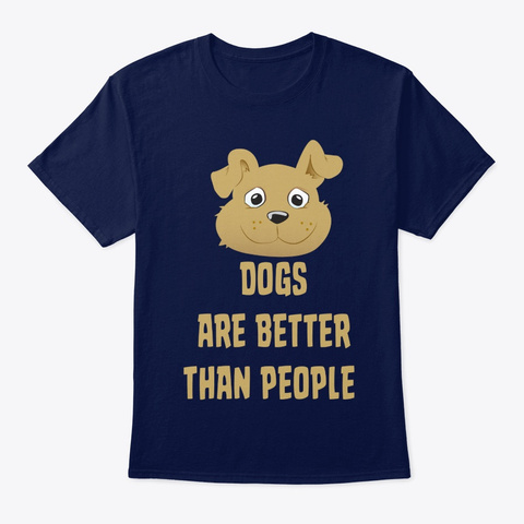 Dog Dogs Are Better Than People Navy T-Shirt Front