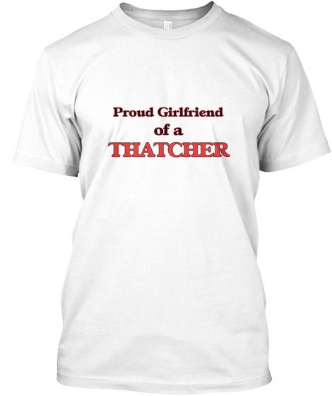 Proud Girlfriend Of A Thatcher White T-Shirt Front
