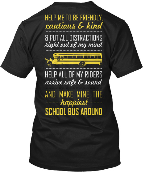 Help Me To Be Friendly, Cautious & Kind & Put All Distractions Right Out Of My Mind Help All Of My Riders Arrive Safe... Black T-Shirt Back
