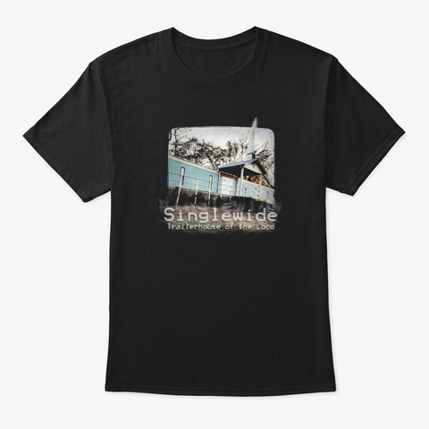 Singlewide Trailerhouse Of The Lord Black T-Shirt Front
