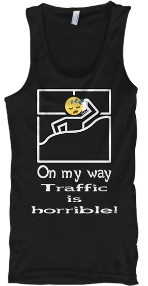 On My Way Traffic Is Horrible! Black T-Shirt Front